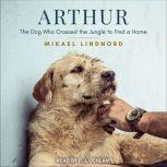 Arthur The Dog Who Crossed the Jungle to Find a Home, Mikael Lindnord