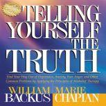 Telling Yourself the Truth Find Your Way Out of Depression, Anxiety, Fear, Anger, and Other Common Problems by Applying the Principles of Misbelief Therapy, William Backus