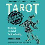 Tarot No Questions Asked: Mastering the Art of Intuitive Reading, Theresa Reed