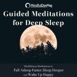 Guided Meditations for Deep Sleep Mindfulness Meditations to Fall Asleep Faster, Sleep Deeper and Wake Up Happy, MindfulDevMag