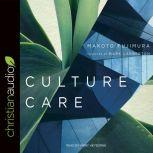 Culture Care Reconnecting with Beauty for Our Common Life, Makoto Fujimura