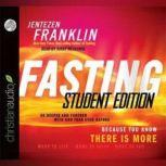 Fasting, Student Edition Go Deeper and Further with God Than Ever Before, Jentezen Franklin