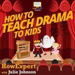 How To Teach Drama To Kids, HowExpert
