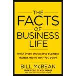 The Facts of Business Life What Every Successful Business Owner Knows that You Don?t, Bill McBean