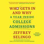 Who Gets In and Why A Year Inside College Admissions, Jeffrey Selingo