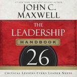 The Leadership Handbook 26 Critical Lessons Every Leader Needs, John C. Maxwell
