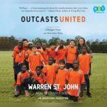 Outcasts United An American Town, a Refugee Team, and One Woman's Quest to Make a Difference, Warren St. John