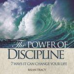 The Power of Discipline 7 Ways it Can Change Your Life, Brian Tracy