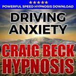 Driving Anxiety: Hypnosis Downloads, Craig Beck