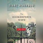 The Zookeepers Wife A War Story, Diane Ackerman
