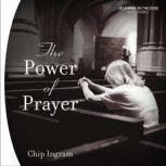 The Power of Prayer, Chip Ingram
