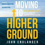 Moving To Higher Ground Rising Sea Level and the Path Forward, John Englander
