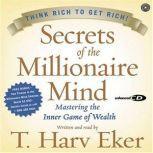 Secrets of the Millionaire Mind Mastering the Inner Game of Wealth, T. Harv Eker
