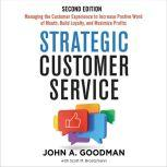 Strategic Customer Service Managing the Customer Experience to Increase Positive Word of Mouth, Build Loyalty, and Maximize Profits, John Goodman
