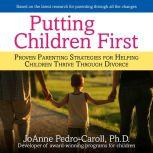Putting Children First Proven Parenting Strategies for Helping Children Thrive Through Divorce, JoAnne Pedro-Carroll
