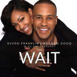The Wait A Powerful Practice for Finding the Love of Your Life and the Life You Love, DeVon Franklin