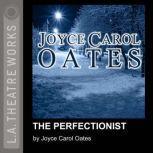 The Perfectionist, Joyce Carol Oates