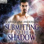 Submitting to the Shadow A Kindred Tales Novel, Evangeline Anderson