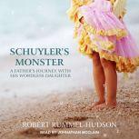 Schuyler's Monster A Father's Journey with His Wordless Daughter, Robert Rummel-Hudson