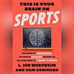 This is Your Brain on Sports The Science of Underdogs, the Value of Rivalry, and What We Can Learn from the T-Shirt Cannon, L. Jon Wertheim