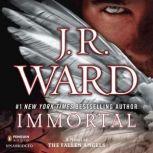 Immortal A Novel of the Fallen Angels, J.R. Ward
