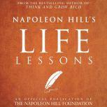 Napoleon Hill's Life Lessons An Official Publication of the Napoleon Hill Foundation, Napoleon Hill