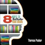 8 Ways to Declutter Your Brain, Theresa Puskar
