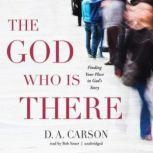 The God Who Is There Finding Your Place in God's Story, D. A. Carson
