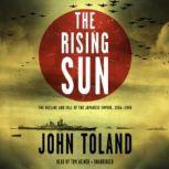 The Rising Sun The Decline and Fall of the Japanese Empire, 19361945, John Toland