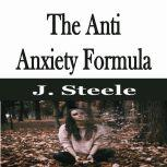 The Anti Anxiety Formula, J. Steele