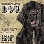 The Captain's Dog My Journey with the Lewis and Clark Tribe, Roland Smith