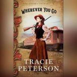 Wherever You Go, Tracie Peterson