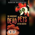 The Incredibly Dead Pets of Rex Dexter, Aaron Reynolds