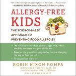 Allergy-Free Kids The Science-Based Approach to Preventing Food Allergies, Robin Nixon Pompa