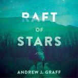 Raft of Stars A Novel, Andrew J. Graff