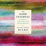 The Dark Interval Letters on Loss, Grief, and Transformation, Rainer Maria Rilke