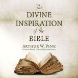 The Divine Inspiration of the Bible, Arthur W. Pink