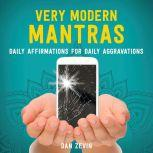 Very Modern Mantras Daily Affirmations for Daily Aggravations, Dan Zevin