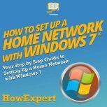 How to Set Up a Home Network with Windows 7 Your Step by Step Guide to Setting Up a Home Network with Windows 7, HowExpert
