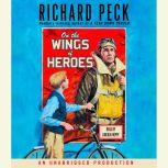 On the Wings of Heroes, Richard Peck
