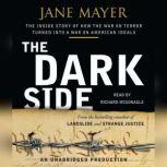 The Dark Side The Inside Story of How The War on Terror Turned into a War on American Ideals, Jane Mayer