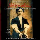 The Secret Life of Houdini The Making of America's First Superhero, William Kalush