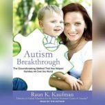 Autism Breakthrough The Groundbreaking Method That Has Helped Families All over the World, Raun K. Kaufman