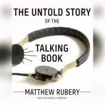 The Untold Story of the Talking Book, Matthew  Rubery