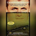 Chappaquiddick Power, Privilege, and the Ted Kennedy Cover-Up, Leo Damore