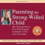 Parenting the Strong-Willed Child The Clinically Proven Five-Week Program for Parents of Two- to Six-Year-Olds, Rex Forehand