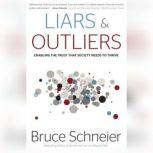 Liars and Outliers Enabling the Trust that Society Needs to Thrive, Bruce Schneier