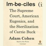 Imbeciles The Supreme Court, American Eugenics, and the Sterilization of Carrie Buck, Adam Cohen