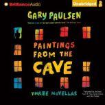 Paintings from the Cave Three Novellas, Gary Paulsen
