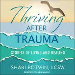 Thriving After Trauma Stories of Living and Healing, LCSW Botwin